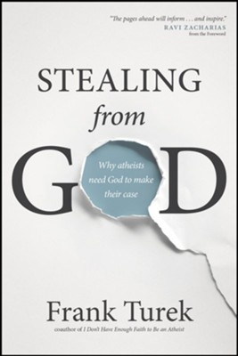 Stealing from God: Why Atheists Need God to Make Their Case  -     By: Frank Turek