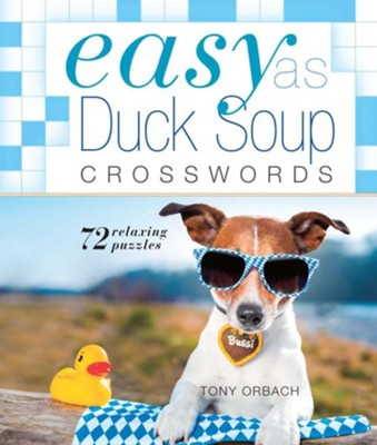 Easy as Duck Soup Crosswords  -     By: Anthony Orbach