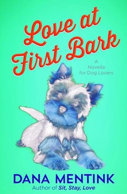 Love at First Bark (Free Short Story): A Novella for Dog Lovers - eBook  -     By: Dana Mentink