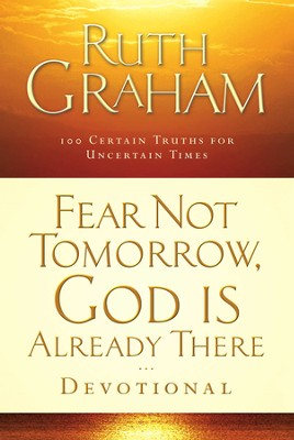 Fear Not Tomorrow, God Is Already There: Trusting Him in Uncertain Times - eBook  -     By: Ruth Graham