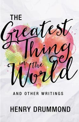 The The Greatest Thing in the World and Other Writings / Enlarged - eBook  -     By: Henry Drummond
