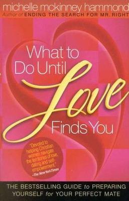 What to Do Until Love Finds You: The Bestselling Guide to Preparing Yourself for Your Perfect Mate  -     By: Michelle McKinney Hammond