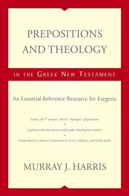 Prepositions and Theology in the Greek New Testament: An Essential Reference Resource for Exegesis - eBook  -     By: Murray Harris