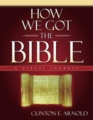 How We Got the Bible: A Visual Journey - eBook  -     By: Clinton E. Arnold