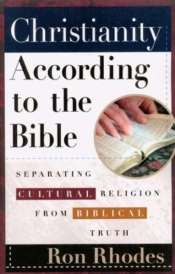 Christianity According to the Bible: Separating Cultural Religion from Biblical Truth  -     By: Ron Rhodes