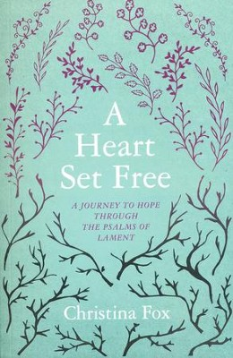 A Heart Set Free: A Journey to hope through the Psalms of Lament  -     By: Christina Fox