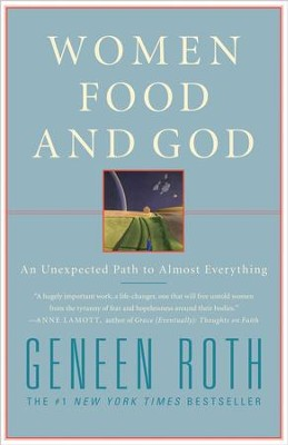 Women Food and God: An Unexpected Path to Almost Everything - eBook  -     By: Geneen Roth
