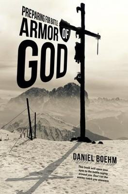 Armor of God: Preparing for Battle - eBook  -     By: Daniel Boehm