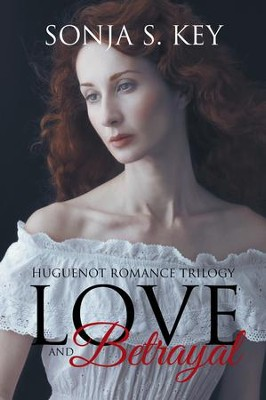 Love and Betrayal: Huguenot Romance Trilogy - eBook  -     By: Sonja S. Key