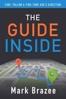 The Guide Inside: Find, Follow, and Fine-Tune God's Direction - eBook  -     By: Mark Brazee