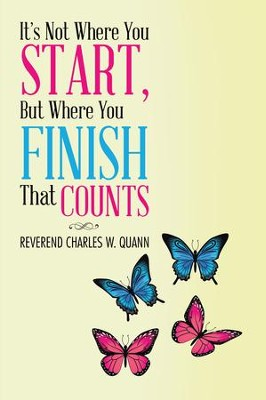 It's Not Where You Start, but Where You Finish That Counts - eBook  -     By: Rev. Charles W. Quann
