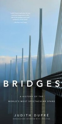 Bridges: A History of the World's Most Spectacular Spans / New edition - eBook  -     By: Judith Dupre