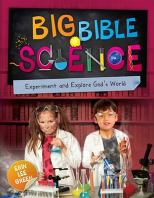 Big Bible Science: Experiment and Explore God's World  -     By: Erin Lee Green
