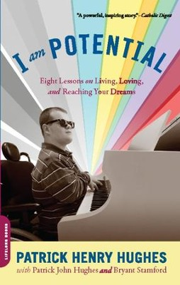 I Am Potential: Eight Lessons on Living, Loving, and Reaching Your Dreams - eBook  -     By: Patrick John, Patrick Henry Hughes