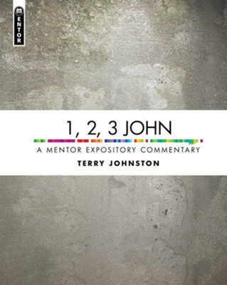 1, 2, 3 John: A Mentor Expository Commentary  -     By: Terry L. Johnson