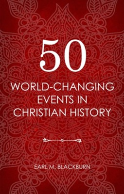 50 World Changing Events in Christian History  -     By: Earl M. Blackburn