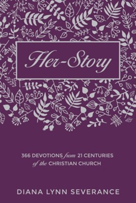 Her-story: 365 Devotions from 21 Centuries of the  Christian Church  -     By: Diana Lynn Severance