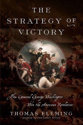 The Strategy of Victory: How General George Washington Won the American Revolution - eBook  -     By: Thomas Fleming