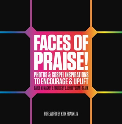 Faces of Praise! Photos & Gospel Inspirations to Encourage & Uplift  -     By: Carol Mackey