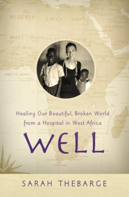 Well: Healing Our Beautiful, Broken World from a Hospital in West Africa - eBook  -     By: Sarah Thebarge
