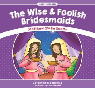 The Wise And Foolish Bridesmaids  -     By: Catherine MacKenzie