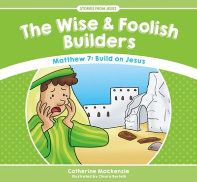 The Wise And Foolish Builders  -     By: Catherine MacKenzie