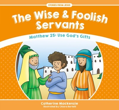 The Wise And Foolish Servants  -     By: Catherine MacKenzie