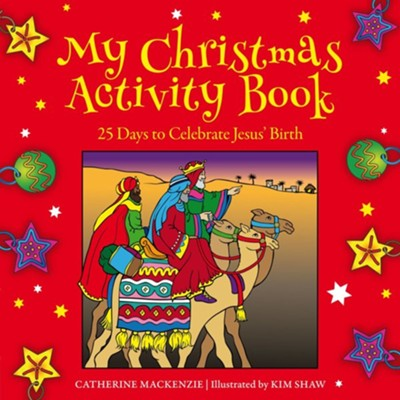 My Christmas Activity Book: 25 Days to Celebrate Jesus' Birth  -     By: Catherine MacKenzie, Kim Shaw