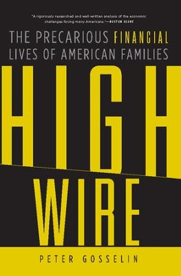 High Wire: The Precarious Financial Lives of American Families - eBook  -     By: Peter Gosselin