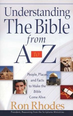 Understanding the Bible from A-Z: People, Places, and Facts to Make the Bible Come Alive  -     By: Ron Rhodes