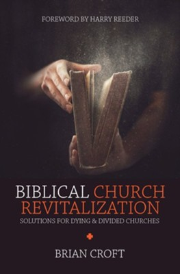 Biblical Church Revitalization  -     By: Brian Croft