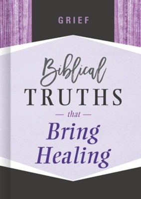 Grief: Biblical Truths That Bring Healing  -
