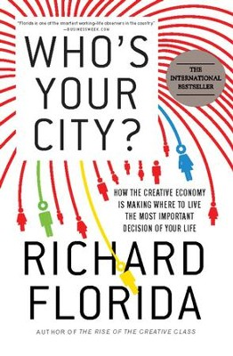 Who's Your City?: How the Creative Economy Is Making Where to Live the Most Important Decision of Your Life - eBook  -     By: Richard Florida