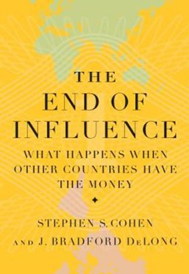 The End of Influence: What Happens When Other Countries Have the Money - eBook  -     By: Brad DeLong, Stephen S. Cohen