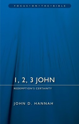 1, 2, 3 John: Redemption's Certainty (Focus on the Bible)   -     By: John D. Hannah