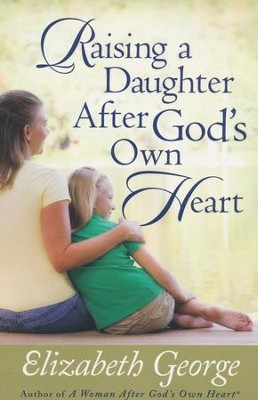Raising a Daughter After God's Own Heart  -     By: Elizabeth George