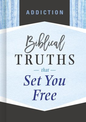 Addiction: Biblical Truths that Set You Free  -