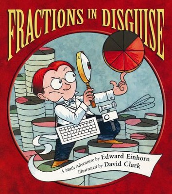 Fractions in Disguise: A Math Adventure  -     By: Edward Einhorn     Illustrated By: David Clark