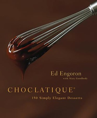 Choclatique: 150 Simply Elegant Desserts - eBook  -     By: Ed Engoron, Mary Goodbody