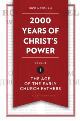 2,000 Years of Christ's Power: The Age of the Early Church Fathers - Volume 1  -     By: Nick Needham