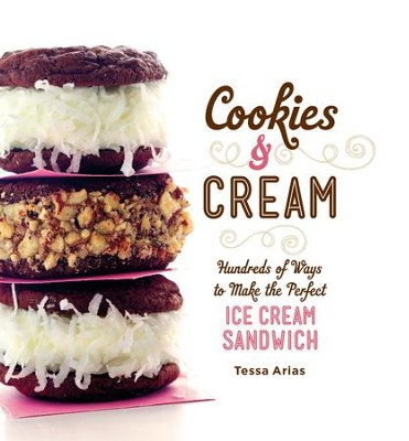 Cookies & Cream: Hundreds of Ways to Make the Perfect Ice Cream Sandwich - eBook  -     By: Tessa Arias