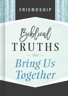 Friendship: Biblical Truths that Bring Us Together  -