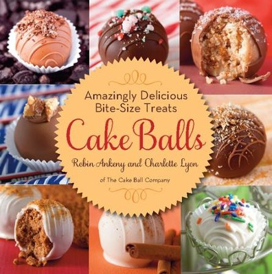 Cake Balls: Amazingly Delicious Bite-Size Treats - eBook  -     By: Robin Ankeny, Charlotte Lyon