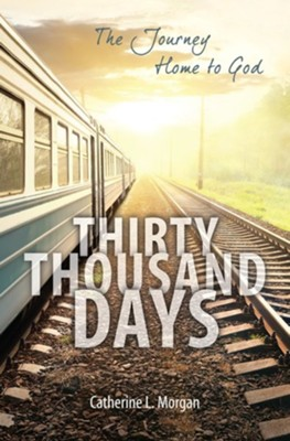 Thirty Thousand Days: The Journey Home to God  -     By: Catherine L. Morgan