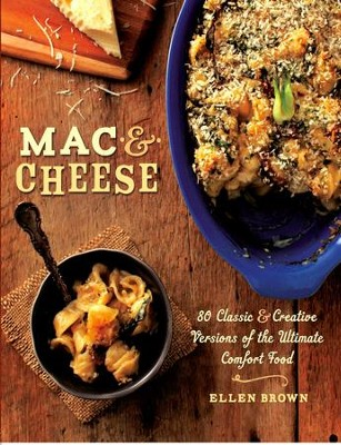 Mac & Cheese: More than 80 Classic and Creative Versions of the Ultimate Comfort Food - eBook  -     By: Ellen Brown