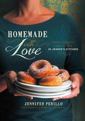 Homemade with Love: Simple Scratch Cooking from In Jennie's Kitchen - eBook  -     By: Jennifer Perillo