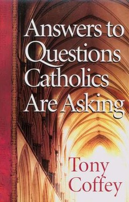 Answers to Questions Catholics Are Asking  -     By: Tony Coffey