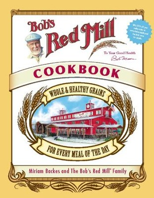 Bob's Red Mill Cookbook: Whole & Healthy Grains for Every Meal of the Day - eBook  -     By: Miriam Backes