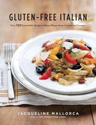 Gluten-Free Italian: Over 150 Irresistible Recipes without Wheat-from Crostini to Tiramisu - eBook  -     By: Jacqueline Mallorca