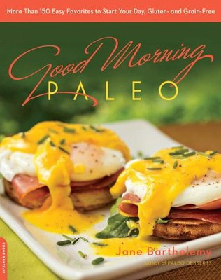 Good Morning Paleo: More Than 150 Easy Favorites to Start Your Day, Gluten- and Grain-Free - eBook  -     By: Jan Barthelemy